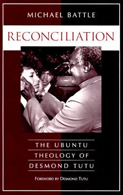 Reconciliation: The Ubuntu Theology of Desmond Tutu  by  Michael Battle
