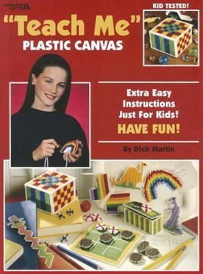 Teach Me Plastic Canvas: Extra Easy Instructions Just for Kids! Have Fun! Dick  Martin