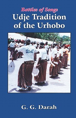 Battles of Songs Udje Tradition of the Urhobo  by  G. Darah