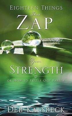Eighteen Things That Zap Your Strength Deb Kalsbeck