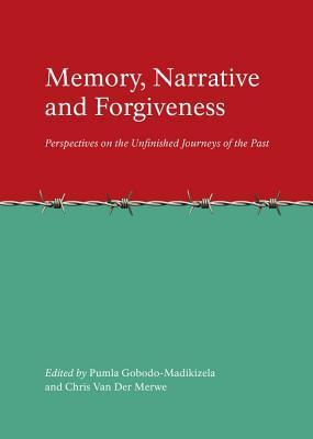 Memory, Narrative and Forgiveness: Perspectives on the Unfinished Journeys of the Past  by  Pumla Gobodo-Madikizela