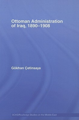 Ottoman Administration of Iraq, 1890-1908 Gokhan Cetinsaya