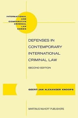 Defenses in Contemporary International Criminal Law (International and Comparative Criminal Law)  by  Geert-Jan Alexander Knoops