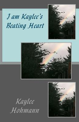 I Am Kaylees Beating Heart  by  Kaylee M. Hohmann