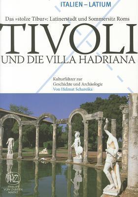 Tivoli Und die Villa Hadriana: Das Stolze Tibur: Latinerstadt Und Sommersitz Roms Helmut Schareika