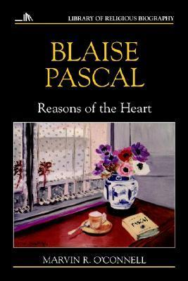 Blaise Pascal: Reasons of the Heart  by  Marvin R. OConnell