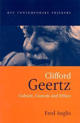 Clifford Geertz: Culture Custom and Ethics Fred Inglis