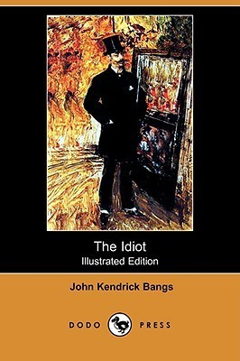 The Idiot (Illustrated Edition) John Kendrick Bangs