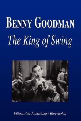 Benny Goodman - The King of Swing  by  Biographiq