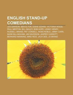 English Stand-Up Comedians: Les Dawson, Ben Elton, Eddie Izzard, Victoria Wood, Paul Merton, Bill Bailey, Bob Hope, Lenny Henry, Russell Brand Source Wikipedia