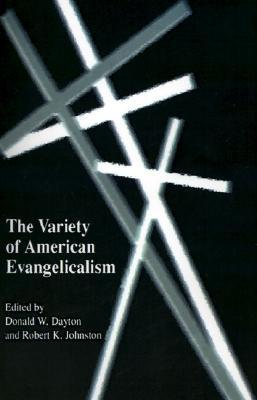 The Variety Of American Evangelicalism  by  Donald W. Dayton