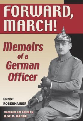 Forward March!: Memoirs of a German Officer Ernst Rosenhainer