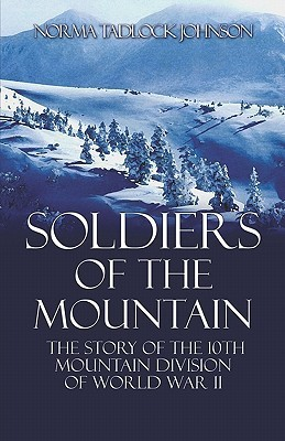 Soldiers of the Mountain: The Story of the 10th Mountain Division of World War II  by  Norma Tadlock Johnson
