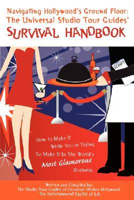 Navigating Hollywoods Ground Floor: The Universal Studios Tour Guides Survival Handbook  by  Tour Guide Universal Studios Hollywood