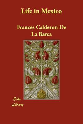 Life In Mexico Frances Calderón de La Barca