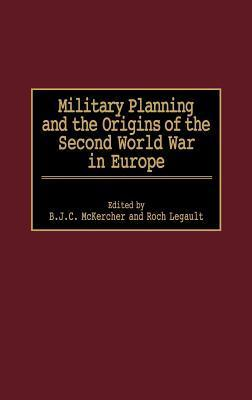 Military Planning and the Origins of the Second World War in Europe B.J.C. McKercher