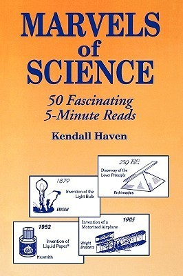 Marvels of Science: 50 Fascinating 5-Minute Reads  by  Kendall Haven
