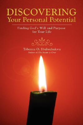 Discovering Your Personal Potential: Finding Gods Will and Purpose for Your Life  by  Tobenna O. Ebubechukwu