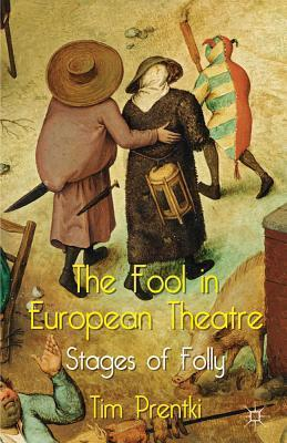 The Fool in European Theatre: Stages of Folly  by  Tim Prentki