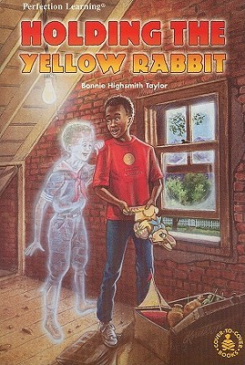 Holding the Yellow Rabbit  by  Bonnie Highsmith Taylor