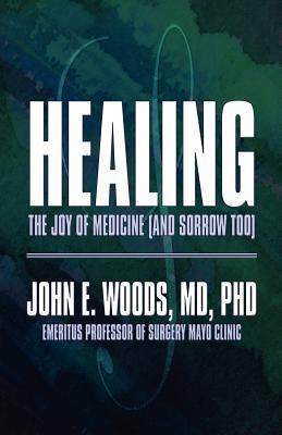 Healing: The Joy of Medicine John E.  Woods