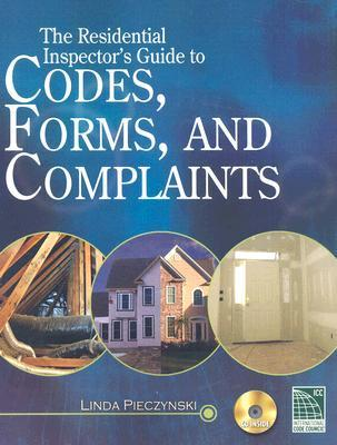 The Residential Inspectors Guide to Codes, Forms, and Complaints [With CDROM]  by  Linda Pieczynski