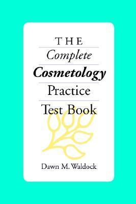 The Complete Cosmetology Practice Test Book Dawn M. Waldock