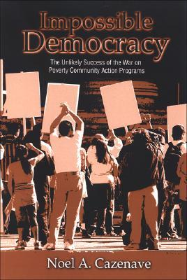 Impossible Democracy: The Unlikely Successs of the War on Poverty Community Action Programs  by  Noel A. Cazenave