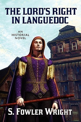 The Lords Right in Languedoc: An Historical Novel  by  S. Fowler Wright