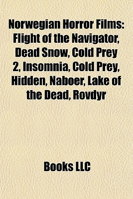 Norwegian Horror Films: Flight of the Navigator, Dead Snow, Cold Prey 2, Insomnia, Cold Prey, Hidden, Naboer, Lake of the Dead, Rovdyr Books LLC