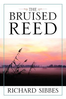 Bruised Reed  by  Richard Sibbes