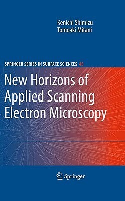 New Horizons Of Applied Scanning Electron Microscopy (Springer Series In Surface Sciences) Kenichi Shimizu