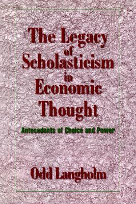 The Legacy of Scholasticism in Economic Thought: Antecedents of Choice and Power  by  Odd Langholm