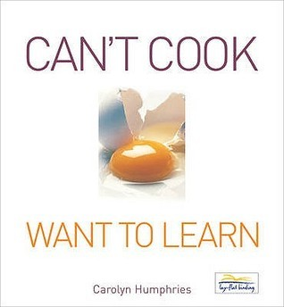Cant Cook Want To Learn  by  Carolyn Humphries