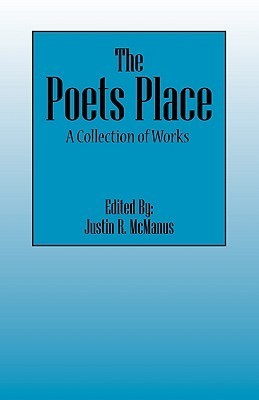 The Poets Place: A Collection of Works  by  Justin R McManus