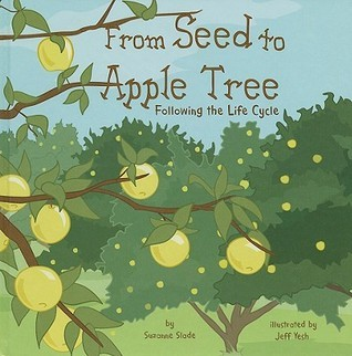 From Seed to Apple Tree: Following the Life Cycle  by  Suzanne Buckingham Slade