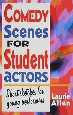 Comedy Scenes for Student Actors: Short Sketches for Young Performers Laurie Allen