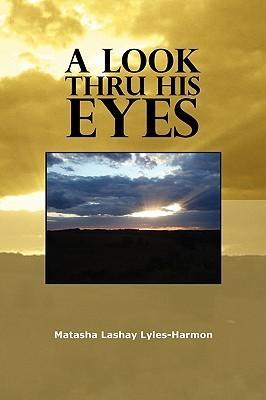 A Look Thru His Eyes  by  Matasha Lashay Lyles-Harmon