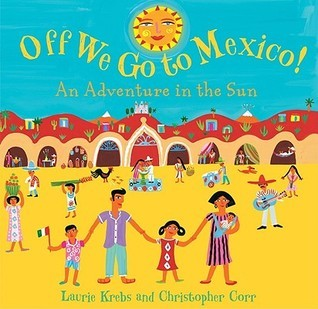 Off We Go to Mexico!: An Adventure in the Sun  by  Laurie Krebs