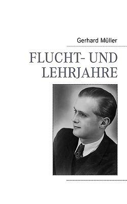 Flucht- und Lehrjahre  by  Gerhard Müller