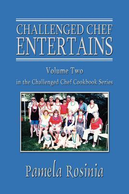 Challenged Chef Entertains: Volume Two in the Challenged Chef Cookbook Series Pamela Rosinia
