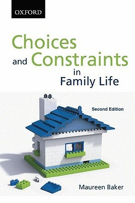 Choices and Constraints in Family Life Maureen Baker