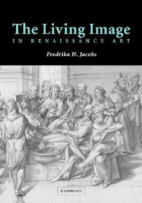 The Living Image in Renaissance Art Fredrika H. Jacobs