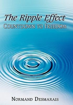 The Ripple Effect: Countdown to Freedom  by  Normand Desmarais