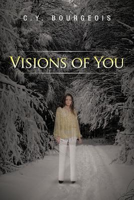 Visions of You  by  C.Y. Bourgeois