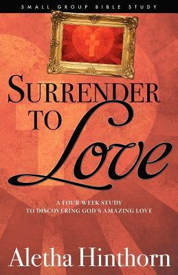Surrender to Love  by  Aletha Hinthorn