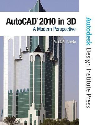 AutoCAD 2010 in 3D: A Modern Approach Frank Puerta