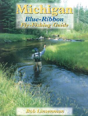 Michigan Blue-Ribbon Fly-Fishing Guide  by  Bob Linsenman