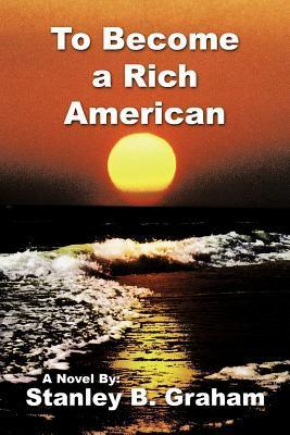 To Become a Rich American  by  Stanley B. Graham
