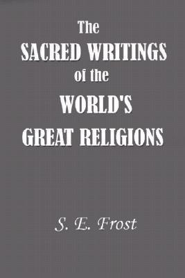 Sacred Writings of the Worlds Great Religions S.E. Frost Jr.